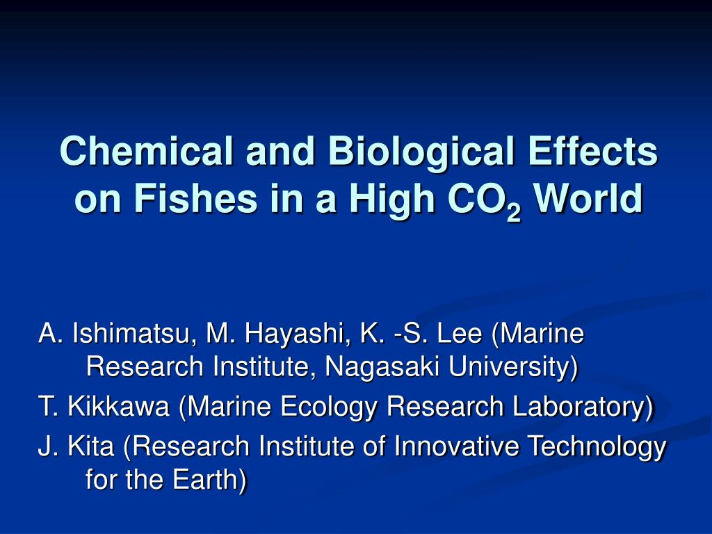 chemical and biological effects on fishes in a high co 2 world l.