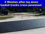 5 minutes after lay down loaded trucks cross pavement