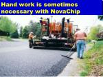 hand work is sometimes necessary with novachip