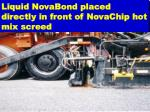 liquid novabond placed directly in front of novachip hot mix screed