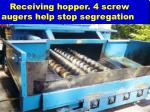 receiving hopper 4 screw augers help stop segregation
