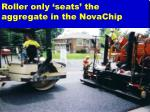 roller only seats the aggregate in the novachip
