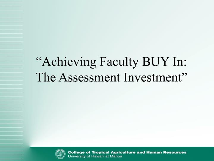 achieving faculty buy in the assessment investment n.
