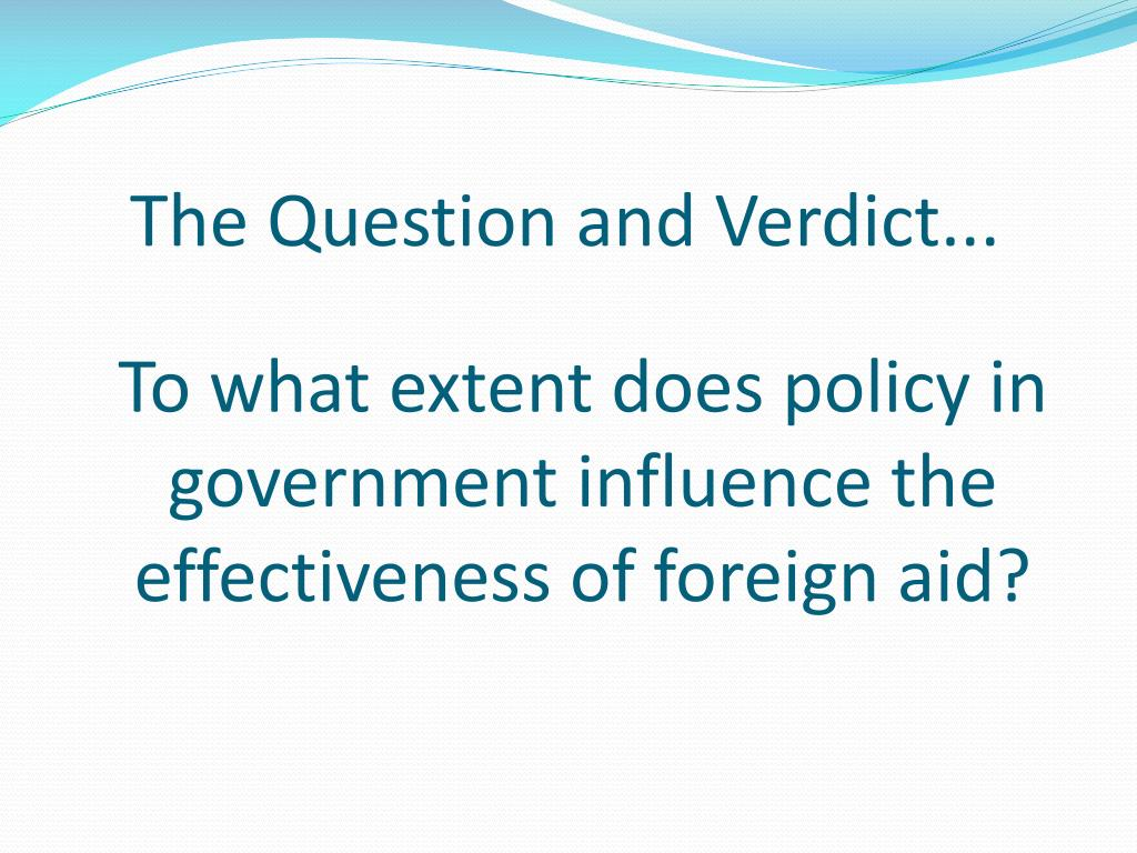 To what extent does policy in government influence the effectiveness of foreign aid?
