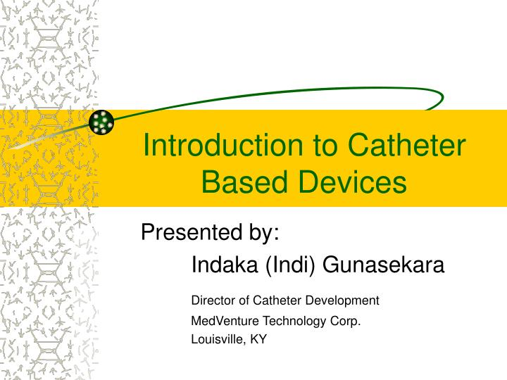 introduction to catheter based devices n.