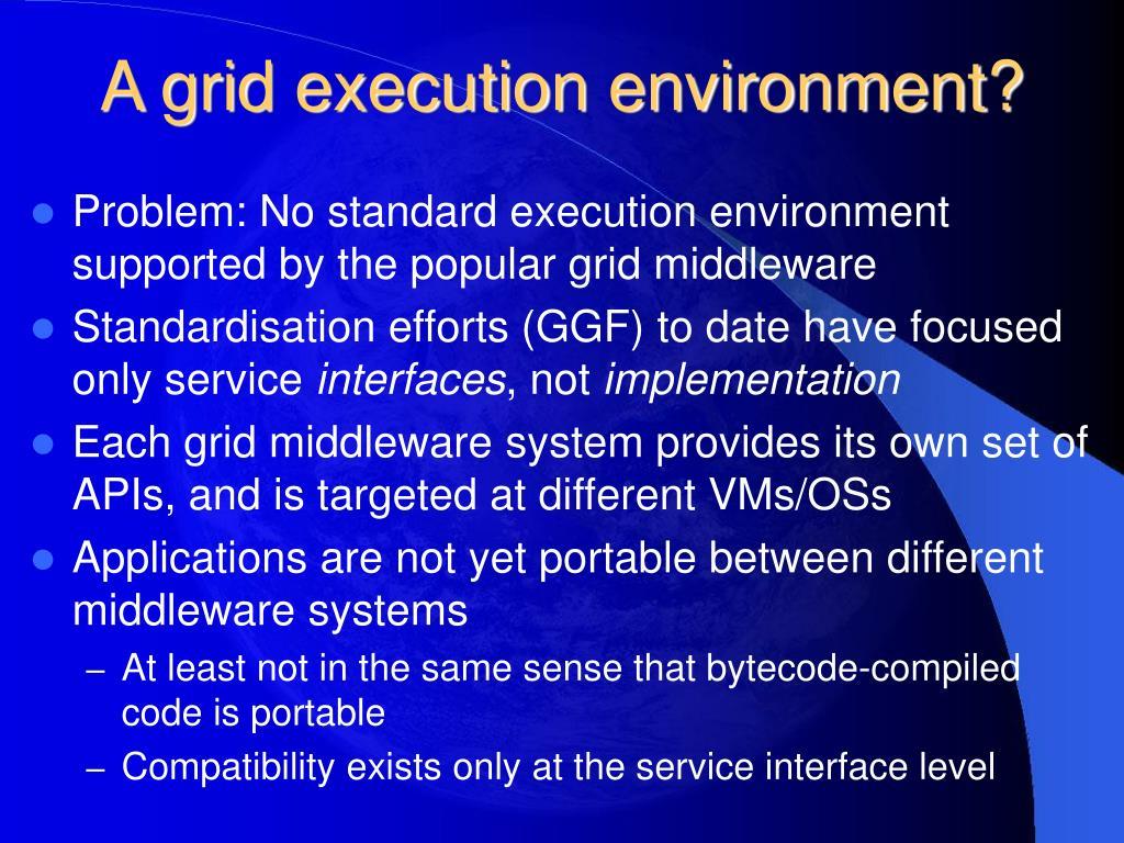 A grid execution environment?