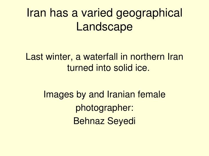 Iran has a varied geographical landscape