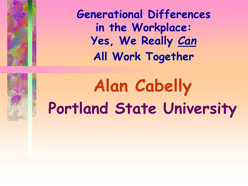 generational differences in the workplace yes we really can all work together l.