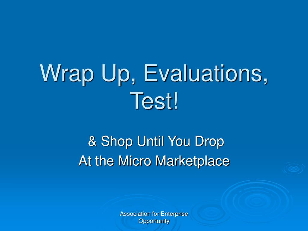 Wrap Up, Evaluations, Test!