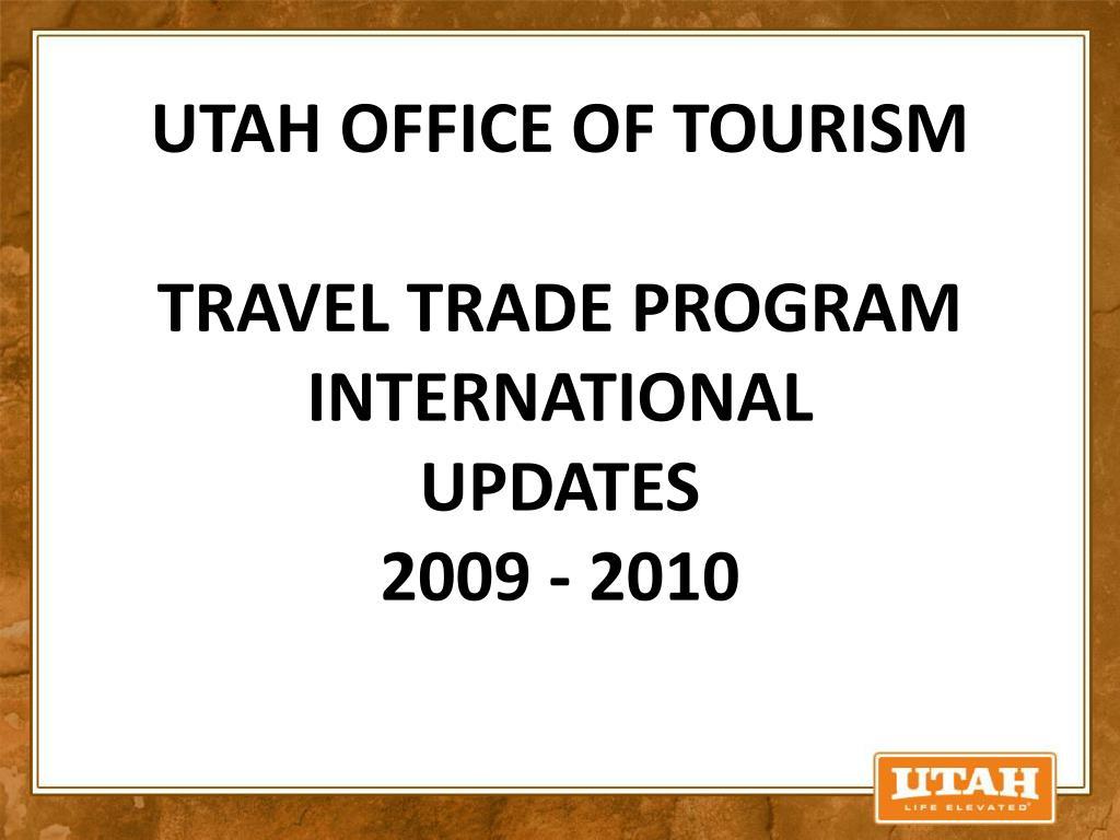 utah office of tourism travel trade program international updates 2009 2010 l.