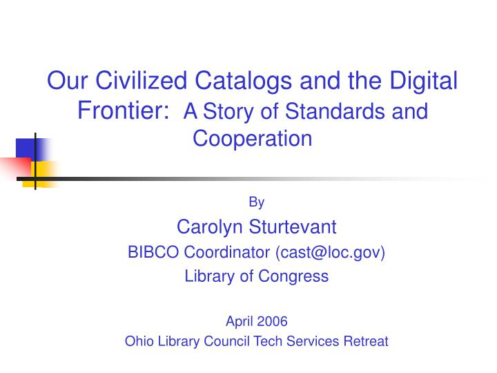 our civilized catalogs and the digital frontier a story of standards and cooperation n.