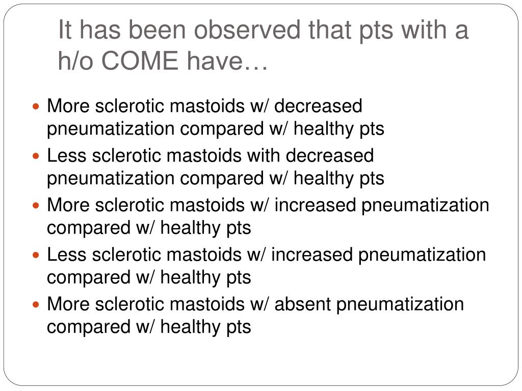 It has been observed that pts with a h/o COME have…