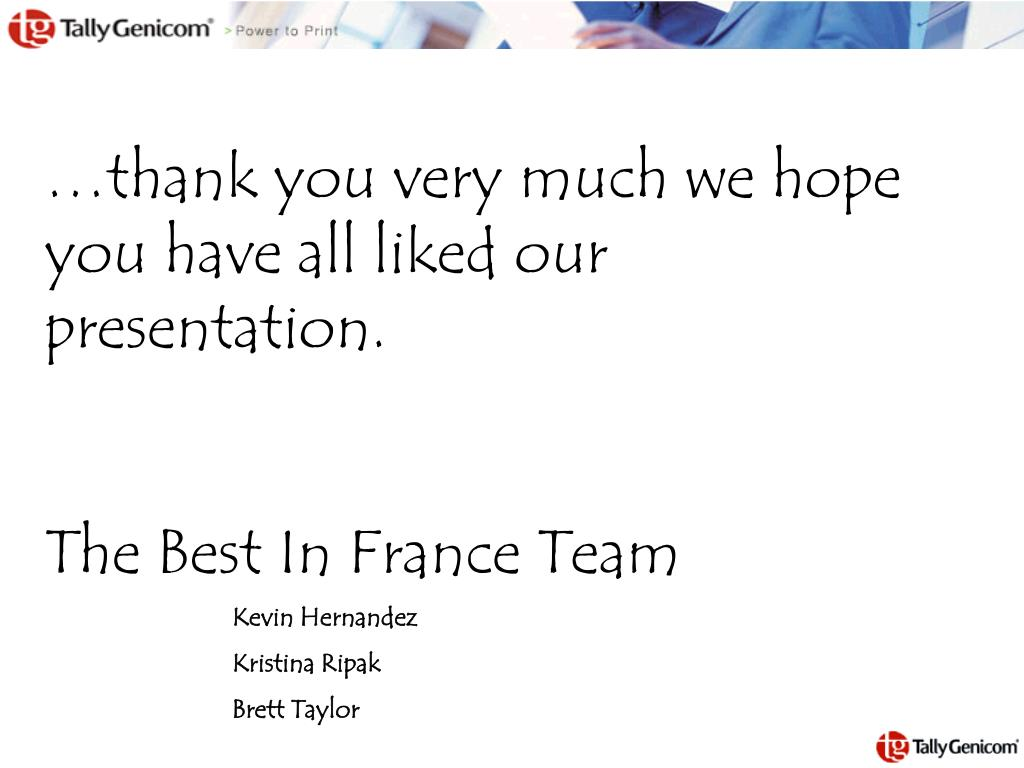 …thank you very much we hope you have all liked our presentation.