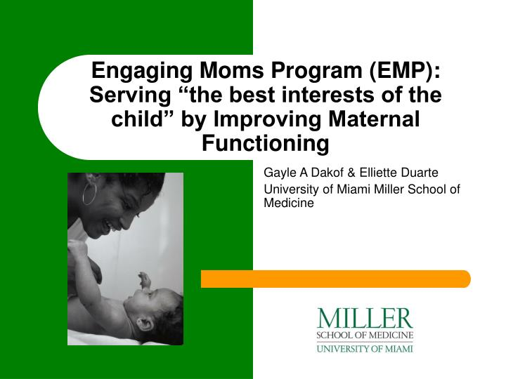 "Engaging Moms Program (EMP): Serving ""the best interests of the child"" by Improving Maternal Functioning"