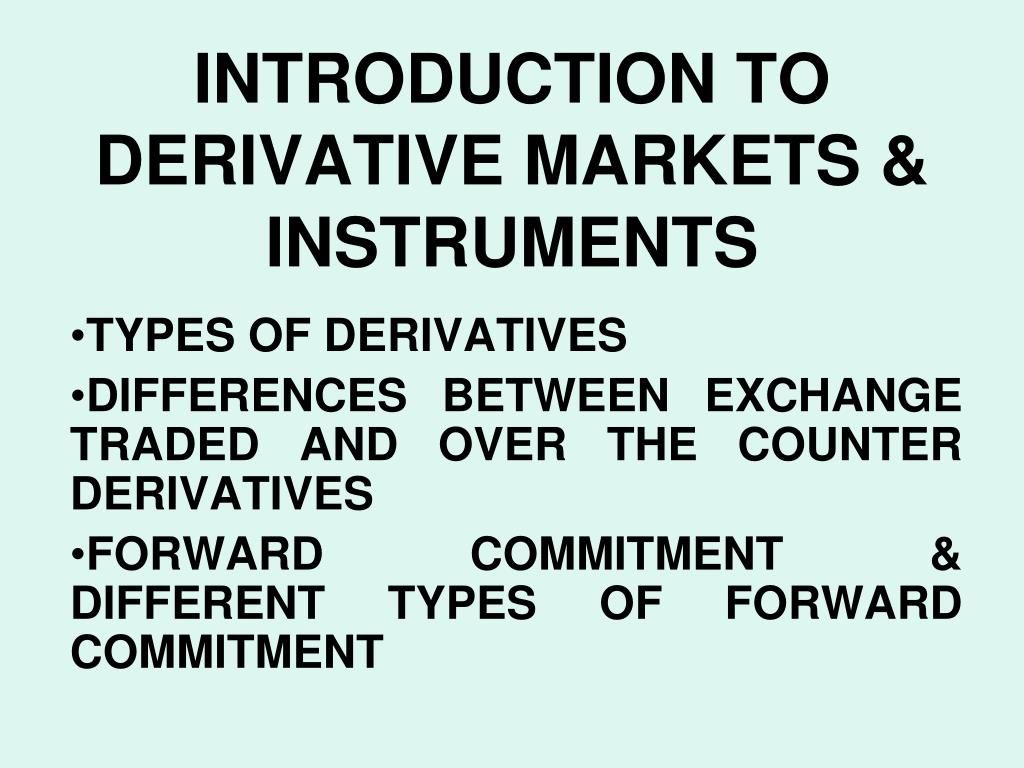 types of derivative instruments Rate risk, we take a look at three types of derivative financial instruments that are used to manage interest-rate risk these instruments are called derivatives.
