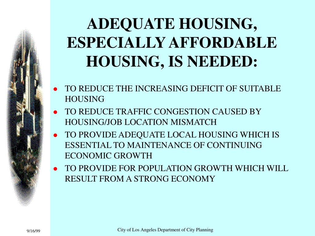 ADEQUATE HOUSING, ESPECIALLY AFFORDABLE HOUSING, IS NEEDED: