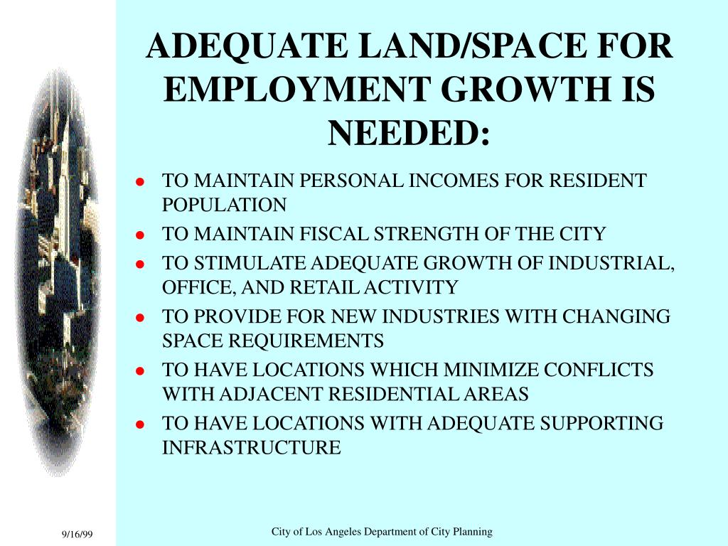 ADEQUATE LAND/SPACE FOR EMPLOYMENT GROWTH IS NEEDED: