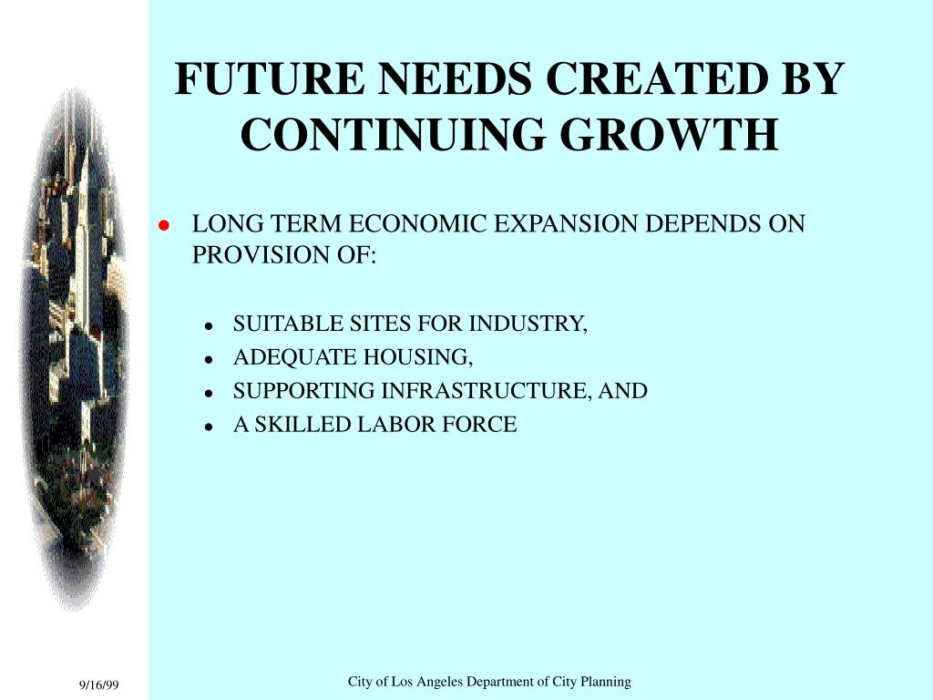 FUTURE NEEDS CREATED BY CONTINUING GROWTH