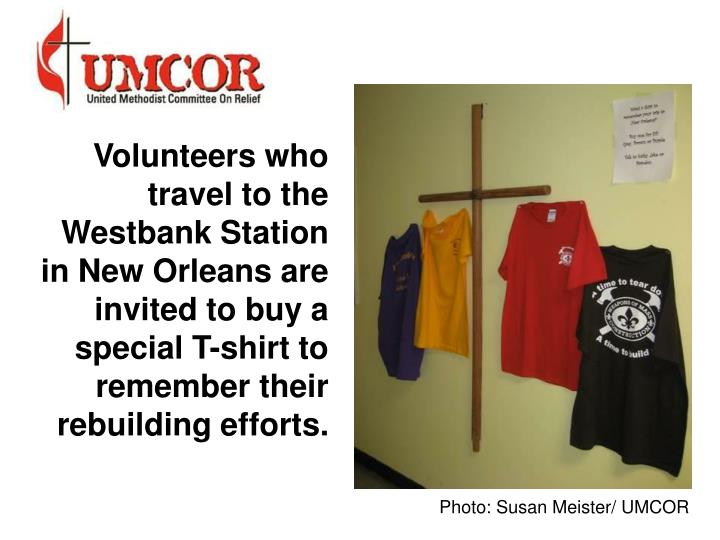 Volunteers who travel to the Westbank Station in New Orleans are invited to buy a special T-shirt to...
