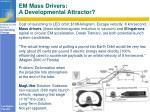 em mass drivers a developmental attractor
