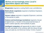 niches are increasingly more local in spacetime space and time