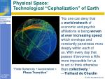 physical space technological cephalization of earth