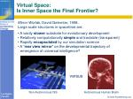 virtual space is inner space the final frontier