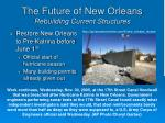 the future of new orleans rebuilding current structures
