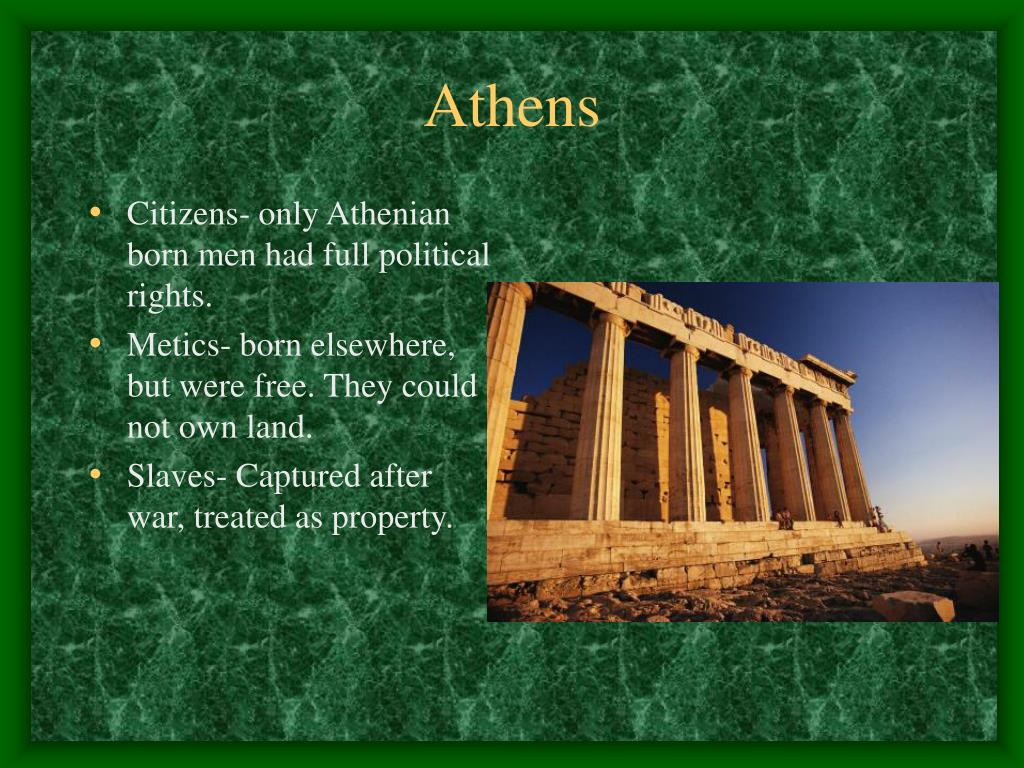 Citizens- only Athenian born men had full political rights.