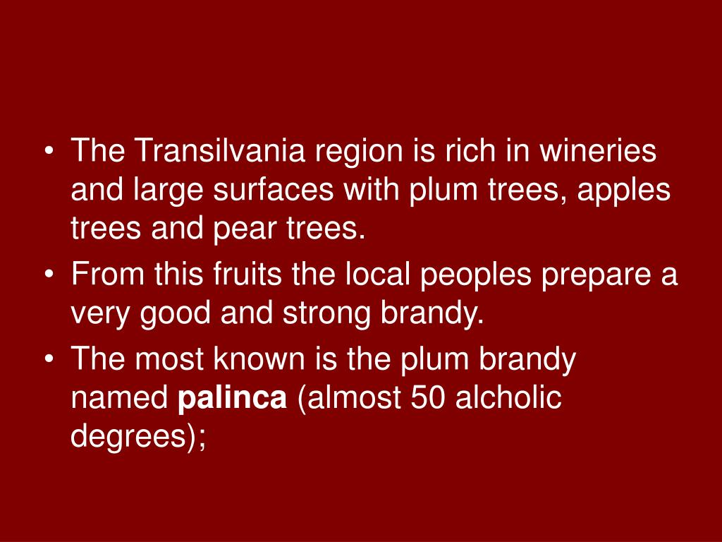 The Transilvania region is rich in wineries and large surfaces with plum trees, apples trees and pear trees.