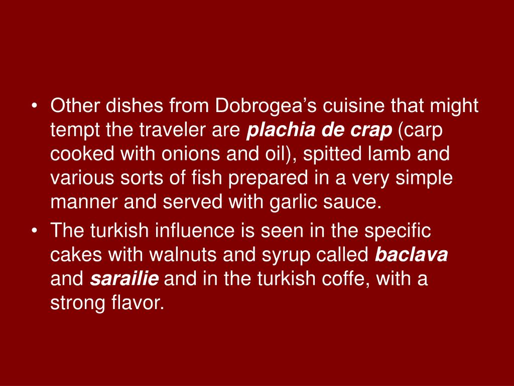 Other dishes from Dobrogea's cuisine that might tempt the traveler are