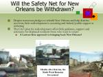 will the safety net for new orleans be withdrawn