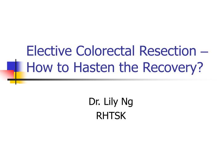 elective colorectal resection how to hasten the recovery n.