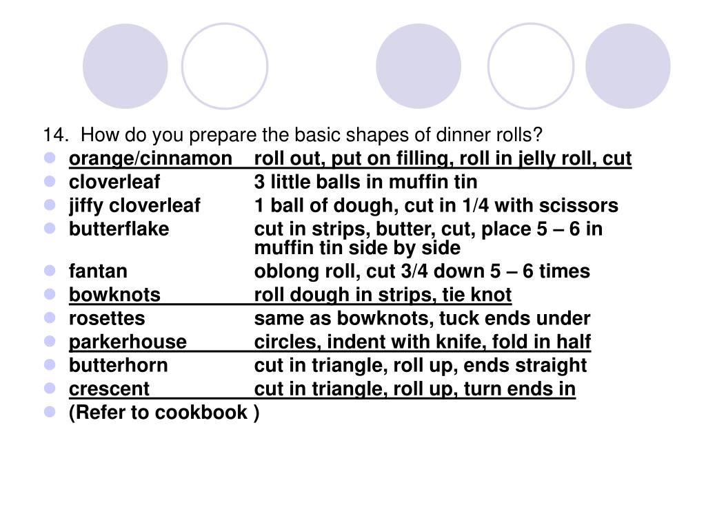 14.  How do you prepare the basic shapes of dinner rolls?