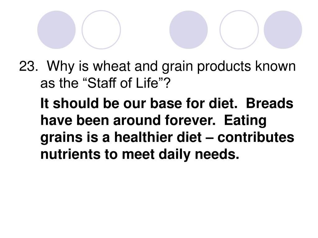 """23.  Why is wheat and grain products known as the """"Staff of Life""""?"""