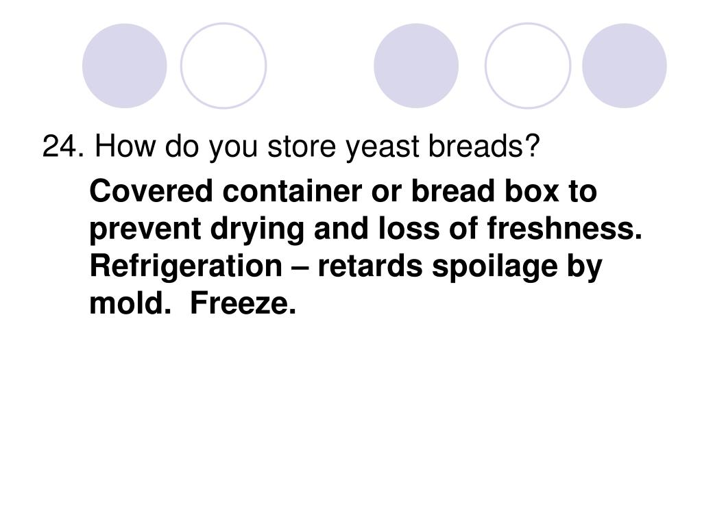 24. How do you store yeast breads?