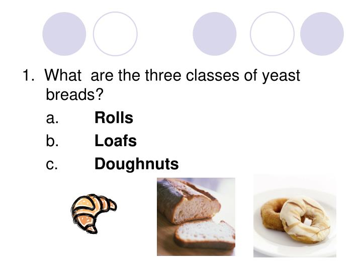 1.  What  are the three classes of yeast breads?