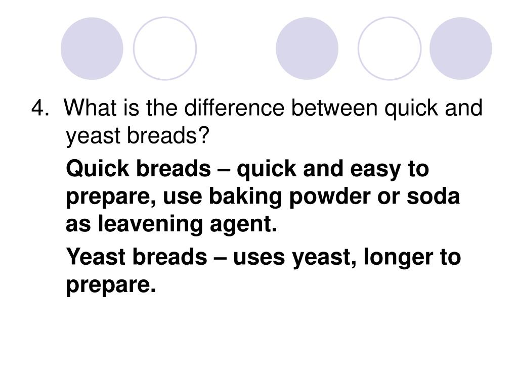 4.  What is the difference between quick and yeast breads?