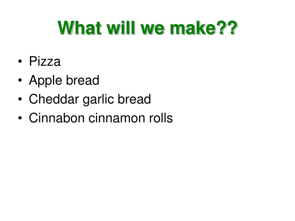 What will we make??