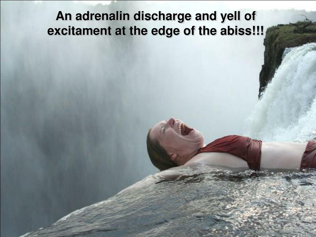 An adrenalin discharge and yell of