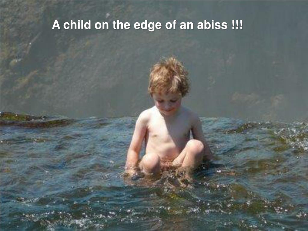 A child on the edge of an abiss !!!