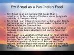 fry bread as a pan indian food