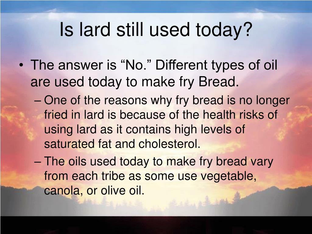 Is lard still used today?