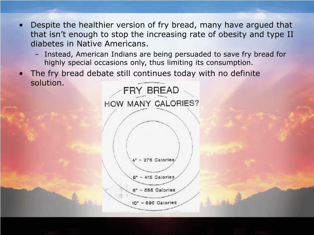 Despite the healthier version of fry bread, many have argued that that isn't enough to stop the increasing rate of obesity and type II diabetes in Native Americans.
