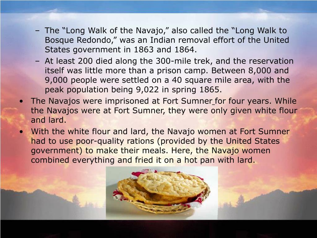 "The ""Long Walk of the Navajo,"" also called the ""Long Walk to Bosque Redondo,"" was an Indian removal effort of the United States government in 1863 and 1864."