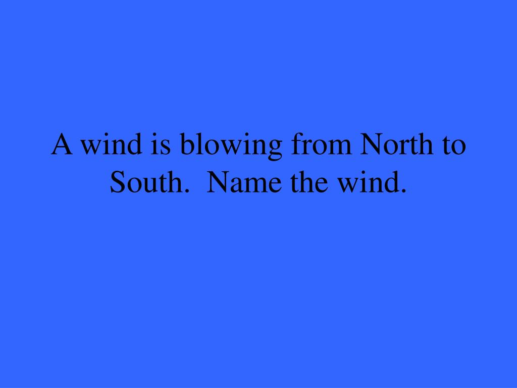A wind is blowing from North to South.  Name the wind.