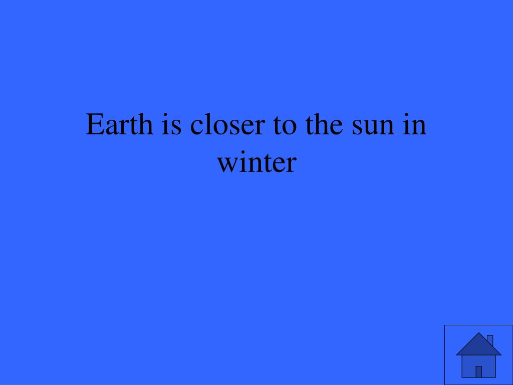 Earth is closer to the sun in winter