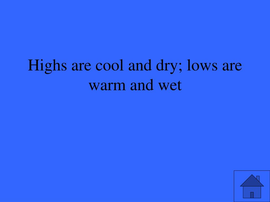 Highs are cool and dry; lows are warm and wet
