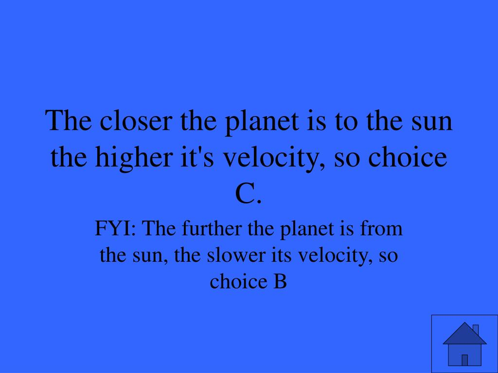 The closer the planet is to the sun the higher it's velocity, so choice C.