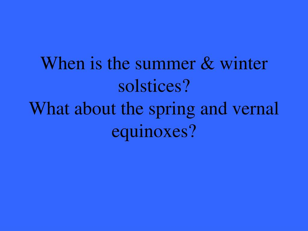 When is the summer & winter solstices?